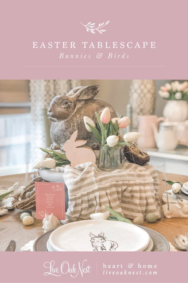 Easter Tablescape with bunnies and birds from Live Oak Nest French Country Farmhouse www.liveoaknest.com